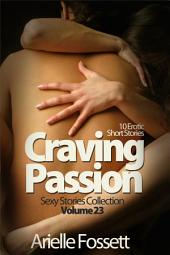 Craving Passion (Sexy Stories Collection Volume 23): 10 Erotic Short Stories
