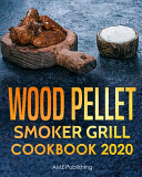 Wood Pellet Smoker Grill Cookbook 2020