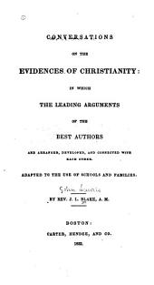 Conversations on the Evidences of Christianity: In which the Leading Arguments of the Best Authors are Arranged, Developed, and Connected with Each Other