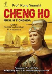 Cheng Ho Muslim Tionghoa: Misteri Perjalanan Muhibah di Nusantara
