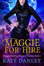 Maggie for Hire: Maggie MacKay: Magical Tracker - Book One