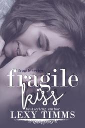 Fragile Kiss: Sweet & Steamy Romance