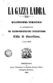 La gazza ladra: melodramma semiserio da rappresentassi nel teatro principale dell'excellentisima cittá di Barcellona l'anno 1848