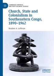 Church State And Colonialism In Southeastern Congo 1890 1962 Book PDF