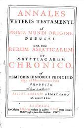 Annales Veteris Testamenti: A Prima Mundi Origine Deducti: Una Cum Rerum Asiaticarum Et Aegyptiacarum Chronico, A Temporis Historici Principio usque ad Maccabaicorum initia, Volume 1