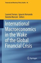 International Macroeconomics in the Wake of the Global Financial Crisis