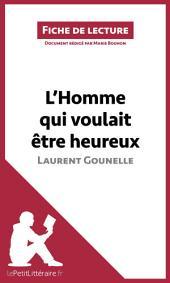 L'Homme qui voulait être heureux de Laurent Gounelle: Résumé complet et analyse détaillée de l'oeuvre