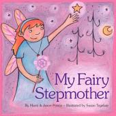 My Fairy Stepmother: A Children's Book Where the Stepmom is the Hero!
