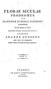 Florae siculae prodromus sive Plantarum in Sicilia ulteriori nascentium enumeratio: Volume 1