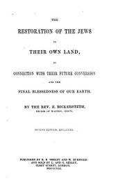 The Restoration of the Jews to Their Own Land: In Connection with Their Future Conversion and the Final Blessedness of Our Earth