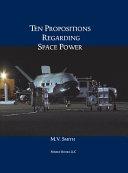 Ten Propositions Regarding Space Power