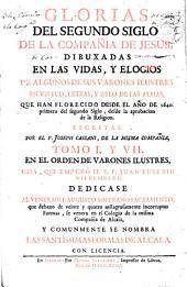 Glorias del segundo siglo de la Compañía de Jesus: dibuxadas en las vidas, y elogios de algunos de sus varones ilustres ... desde el año de 1640 ...