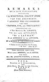 "Remarks on a late publication, intitled, ""A scriptural confutation of the arguments against the one godhead of the Father, Son, and Holy Ghost, produced by the Reverend Mr. Lindsey in his late Apology. By a layman"" i.e. William Burgh, LL.D. . In an address to the author. By a member of the Church of Christ i.e. Anthony Temple"