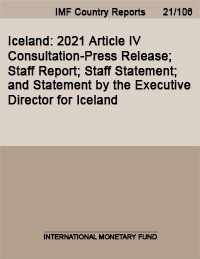 Iceland  2021 Article IV Consultation Press Release  Staff Report  Staff Statement  and Statement by the Executive Director for Iceland PDF