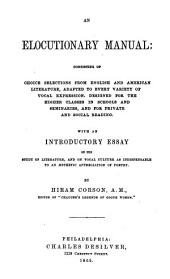 An Elocutionary Manual: Consisting of Choice Selections from English and American Literature, Adapted to Every Variety of Vocal Expression : Designed for the Higher Classes in Schools and Seminaries, and for Private and School Reading : with an Introductory Essay on the Study of Literature, and on Vocal Culture in Its Relation to an Aesthetic Appreciation of Poetry