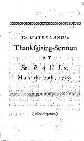 A Sermon Preach'd at the Cathedral Church of St. Paul, Before the Right Honourable Lord-Mayor, the Aldermen, and Citizens of London, on Wednesday, May 29. 1723: Being the Anniversary Day of the Restoration, Volume 13