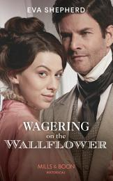Wagering On The Wallflower (Mills & Boon Historical) (Young Victorian Ladies, Book 1)
