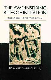 The Awe-inspiring Rites of Initiation: The Origins of the RCIA