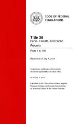 Title 36 Parks, Forests, and Public Property Parts 1 to 199 (Revised as of July 1, 2013): 36-CFR-Vol-1