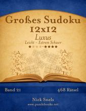 Großes Sudoku 12x12 Luxus - Leicht bis Extrem Schwer - Band 21 - 468 Rätsel