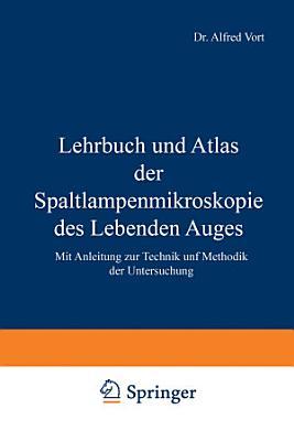 Lehrbuch Und Atlas Der Spaltlampenmikroskopie Des Lebenden Auges Mit Anleitung Zur Technik Und Methodik Der Untersuchung