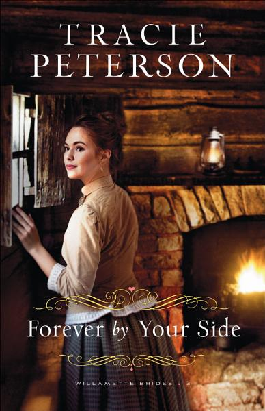 Download Forever by Your Side  Willamette Brides Book  3  Book