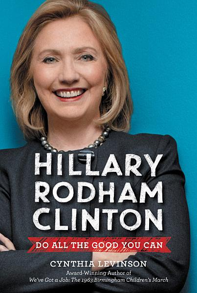 Download Hillary Rodham Clinton  Do All the Good You Can Book
