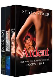 Ardent Billionaire Romance Series - Books 1 to 3