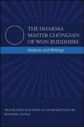 Dharma Master Chongsan of Won Buddhism, The: Analects and Writings