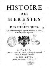 Histoire des heresies et des heretiques, qui ont troublé l'Eglise depuis la naissance de Jesus-Christ jusques à present [le sieur de Sainte Garde]