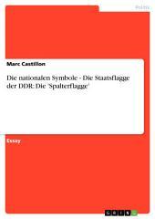 Die nationalen Symbole - Die Staatsflagge der DDR: Die 'Spalterflagge'