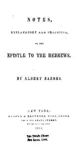 NOTES, EXPLANATORY AND PRACTICAL, ON THE EPISTLE TO THE HEBREWS