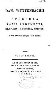 Opuscula varii argumenti, oratoria, historica, critica: Volume 1