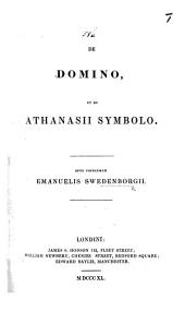 De Domino, et de Athanasii Symbolo. Opus posthumum. [Edited by J. J. G. Wilkinson and M. Sibly.]