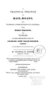 A Practical Treatise on Rail-roads, and Interior Communication in General: With Original Experiments, and Tables of the Comparative Value of Canals and Rail-roads ...