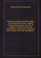 Voyages et descouvertures faites en la Nouvelle France, depuis l'ann? 1615, jusques ? la fin de l'ann?e 1618 par le Sieur de Champlain, cappitainne ordinaire pour le Roy en la Mer du Ponant