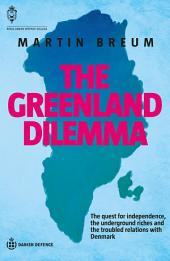 The Greenland Dilemma: The quest for independence, the underground riches and the troubled relations with Denmark