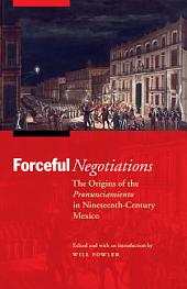 Forceful Negotiations: The Origins of the Pronunciamiento in Nineteenth-Century Mexico
