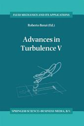 Advances in Turbulence V: Proceedings of the Fifth European Turbulence Conference, Siena, Italy, 5–8 July 1994