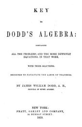 Key to Dodd's Algebra: Containing All the Problems, and the More Difficult Equations, in that Work. With Their Solutions: Designed to Facilitate the Labor of Teachers