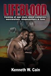 Lifeblood (Action-packed Urban Fantasy with Forbidden Romance): Coming of age story about vampires, werewolves, shapeshifters, & love