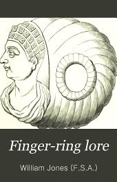 Finger-ring Lore: Historical, Legendary, & Anecdotal