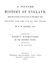 A Picture History of England ... Written for the use of the young. Illustrated with ... engravings by the Brothers Dalziel, from designs by A. W. Bayes