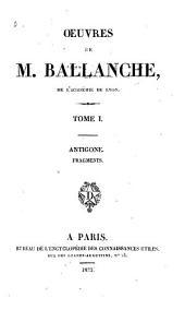 Oeuvres de M. Ballanche: Préface générale. Antigone. Fragments