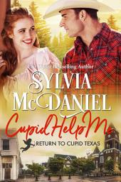 Cupid Help Me!: Small Town Contemporary Romance
