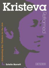 Kristeva Reframed: Interpreting Key Thinkers for the Arts
