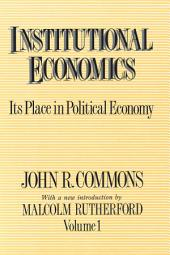 Institutional Economics. Vol. I: Its Place in Political Economy