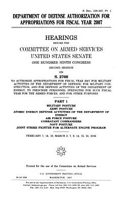 Department of Defense Authorization for Appropriations for Fiscal Year 2007  S  Hrg  109 827  Part 1  February 7  14  16  March 2  7  9  14  15  16  2006  109 2 Hearings