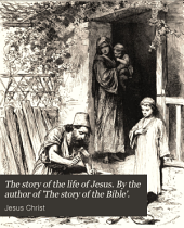 The story of the life of Jesus. By the author of 'The story of the Bible'.