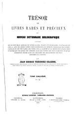 Trésor de livres rares et précieux ou Nouveau dictionnaire bibliographique contenant plus de cent mille articles de livres rares, curieux et recherchés... par Jean George Théodore Graesse: O-Q. 5, Volume5